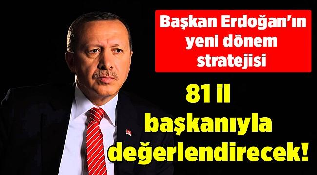 81 il başkanıyla değerlendirecek! Başkan Erdoğan'ın yeni dönem stratejisi