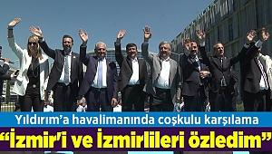 Binali Yıldırım: İzmir'i ve İzmirlileri özledim