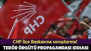 CHP ilçe başkan yardımcısına 'terör propagandası'ndan soruşturma