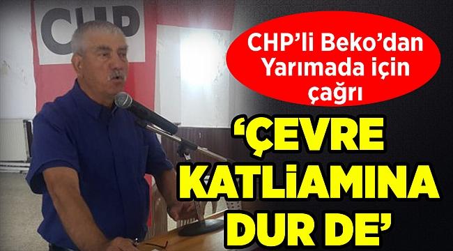 CHP'li Beko'dan Yarımada için çağrı: Çevre katliamına dur de
