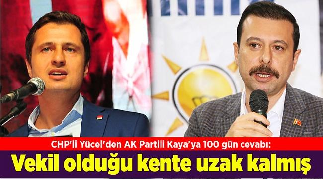 CHP'li Yücel'den AK Partili Kaya'ya 100 gün cevabı: Vekil olduğu kente uzak kalmış