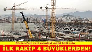 Göztepe'nin yeni stadında ilk rakibi belli oldu