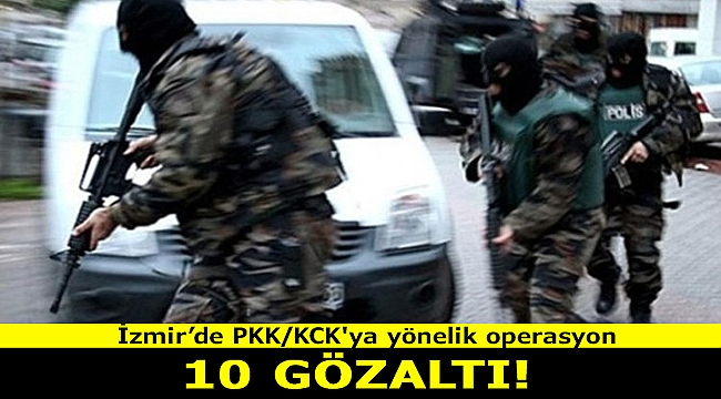 İzmir'de PKK/KCK'ya yönelik operasyon: 10 gözaltı