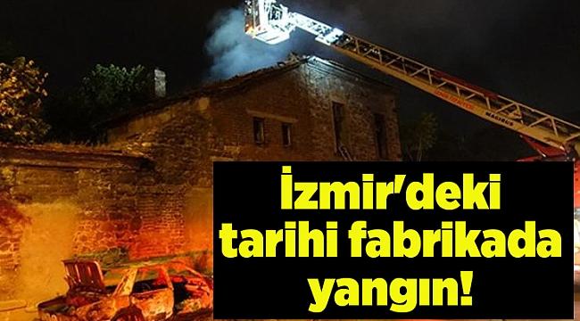 İzmir'deki tarihi fabrikada yangın!