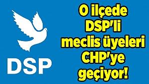 O ilçede DSP'li meclis üyeleri CHP'ye geçiyor!