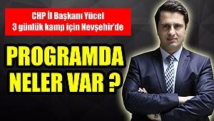 CHP İl Başkanı Yücel 3 günlük kamp için Nevşehir'de