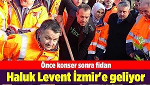 Haluk Levent İzmir'e geliyor: Önce konser sonra fidan