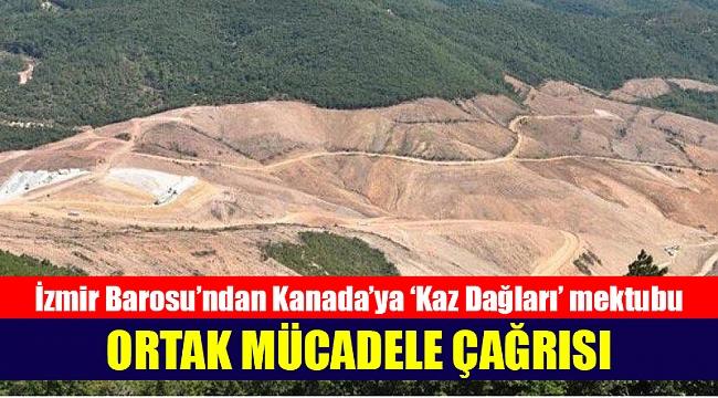İzmir Barosu'ndan Kanada Başbakanı ve Kanada Barolarına Kaz Dağları mektubu!