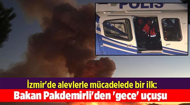 İzmir'de alevlerle mücadelede bir ilk: Bakan Pakdemirli'den 'gece' uçuşu