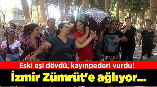 İzmir Zümrüt'e ağlıyor... Eski eşi dövdü, kayınpederi vurdu!