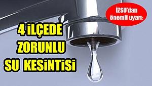 İZSU'dan önemli duyuru: Dört ilçede zorunlu su kesintisi