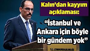Kalın'dan kayyım açıklaması: İstanbul ve Ankara için böyle bir gündem yok