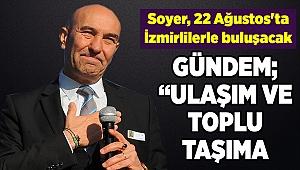 Soyer, 22 Ağustos'ta İzmirlilerle buluşacak
