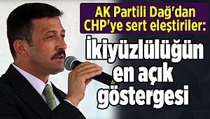 AK Partili Dağ'dan CHP'ye sert eleştiriler: İkiyüzlülüğün en açık göstergesi
