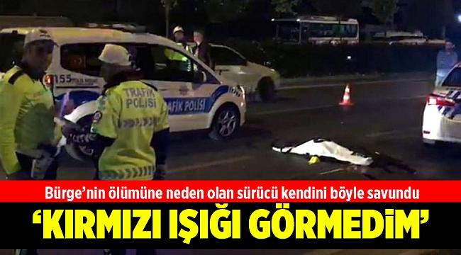 Bürge'nin ölümüne neden olan sürücü kendini böyle savundu