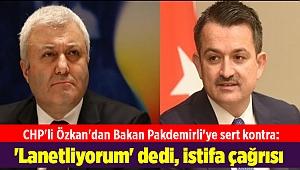 CHP'li Özkan'dan Bakan Pakdemirli'ye sert kontra: 'Lanetliyorum' dedi, istifa çağrısı yaptı!