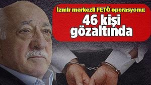 İzmir merkezli 11 ilde FETÖ operasyonu: 46 gözaltı