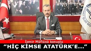 İzmir Müftüsü:'Hiç kimse Atatürk'ü dinsiz diye itham edemez'