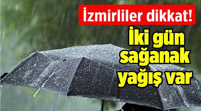 İzmirliler dikkat! İki gün sağanak yağış var