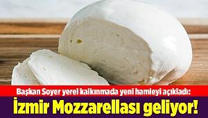 Soyer açıkladı: İzmir Mozzarellası geliyor!