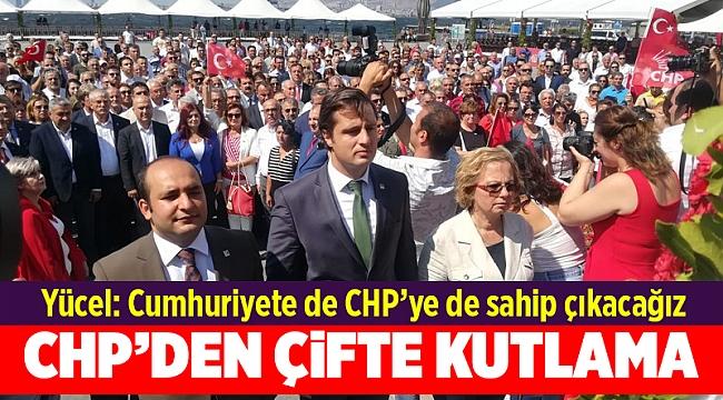 Yücel: Cumhuriyete de CHP'ye de sahip çıkacağız