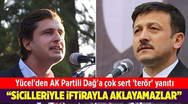 Yücel'den AK Partili Dağ'a çok sert 'terör' yanıtı