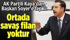 AK Partili Kaya'dan, Başkan Soyer'e tepki: Ortada savaş filan yoktur