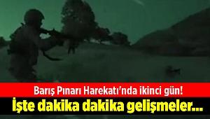 Barış Pınarı Harekatı'nda ikinci gün! İşte dakika dakika gelişmeler...