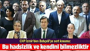CHP İzmir'den Bahçeli'ye sert kınama: Bu hadsizlik ve kendini bilmezliktir