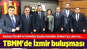 İl Başkanı Sürekli ve belediye başkanlarından Ankara'ya çıkarma... TBMM'de İzmir buluşması
