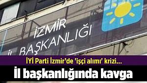 İYİ Parti İzmir'de 'işçi alımı' krizi... İl başkanlığında kavga