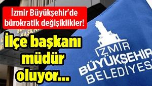 İzmir Büyükşehir'de bürokratik değişiklikler! İlçe başkanı müdür oluyor...