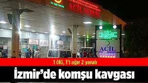 İzmir'de komşu kavgası: 1 ölü, 1'i ağır 2 yaralı