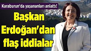 Karaburun'da yaşananları anlattı! Başkan Erdoğan'dan flaş iddialar