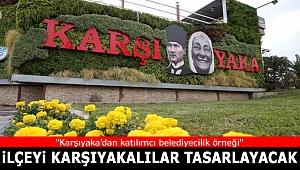 Karşıyaka'yı Karşıyakalılar tasarlayacak!