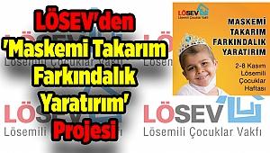 LÖSEV'den 'Maskemi Takarım Farkındalık Yaratırım' Projesi