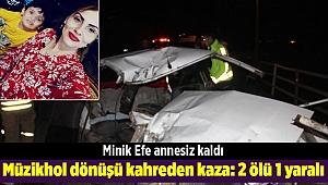 Müzikhol dönüşü kahreden kaza: 2 ölü 1 yaralı