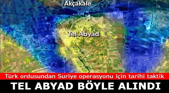 Türk ordusundan Suriye operasyonu için tarihi taktik! Tel Abyad böyle alındı