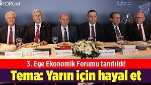 3. Ege Ekonomik Forumu tanıtıldı! Tema: Yarın için hayal et