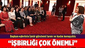 Başkan eşlerinin İzmir gündemi tarım ve kadın konuşuldu
