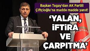 Başkan Tugay'dan AK Partili Çiftçioğlu'na madde madde yanıt!