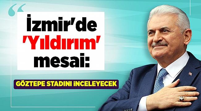 Binali Yıldırım, Göztepe Stadı'nı inceleyecek