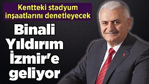 Binali Yıldırım İzmir'e geliyor: Kentteki stadyum inşaatlarını denetleyecek