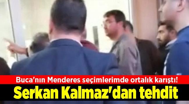 Buca'nın Menderes seçimlerimde ortalık karıştı! Serkan Kalmaz'dan tehdit
