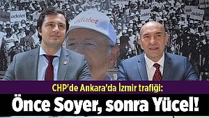 CHP'de Ankara'da İzmir trafiği: Önce Soyer, sonra Yücel!