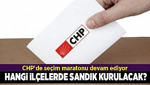 CHP'de seçim maratonu devam ediyor