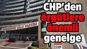 CHP'den örgütlere önemli genelge
