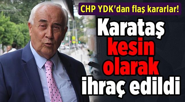 CHP YDK'dan flaş kararlar! Karataş kesin olarak ihraç edildi
