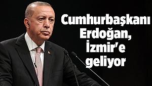 Cumhurbaşkanı Erdoğan, İzmir'e geliyor