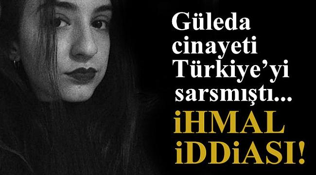 Güleda'nın katledilmesiyle ilgili idari soruşturma başlatıldı